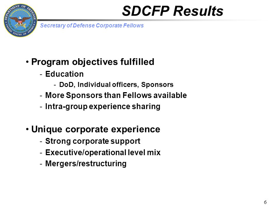 Secretary of Defense Corporate Fellows 27 Observations -Corporations emphasize both leadership & management -Flawless execution is the key to achieving bottom line growth -Metrics, process improvement, instrumentation are best practices -DoD emphasizes leadership over management skills…rightly but balance may help DoD should -Recognize that both skill sets are complementary -Incorporate executive MBA training into existing education programs -Outsource management training -Build a bench of management excellence outside of acquisition field Talent Management (not just leadership) a Core Competency What's important.