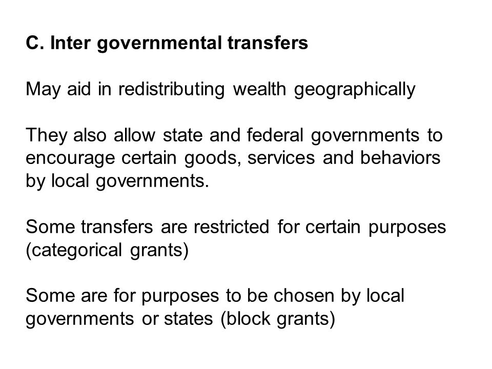 C. Inter governmental transfers May aid in redistributing wealth geographically They also allow state and federal governments to encourage certain goo