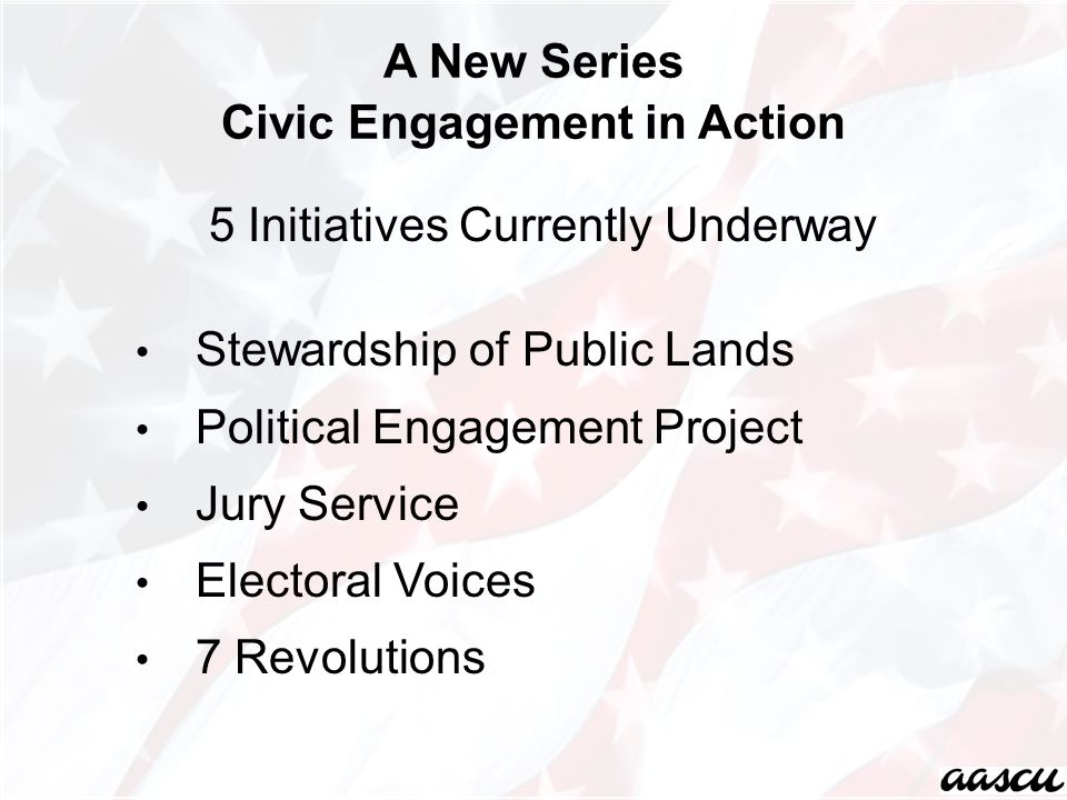 5 Initiatives Currently Underway Stewardship of Public Lands Political Engagement Project Jury Service Electoral Voices 7 Revolutions A New Series Civ