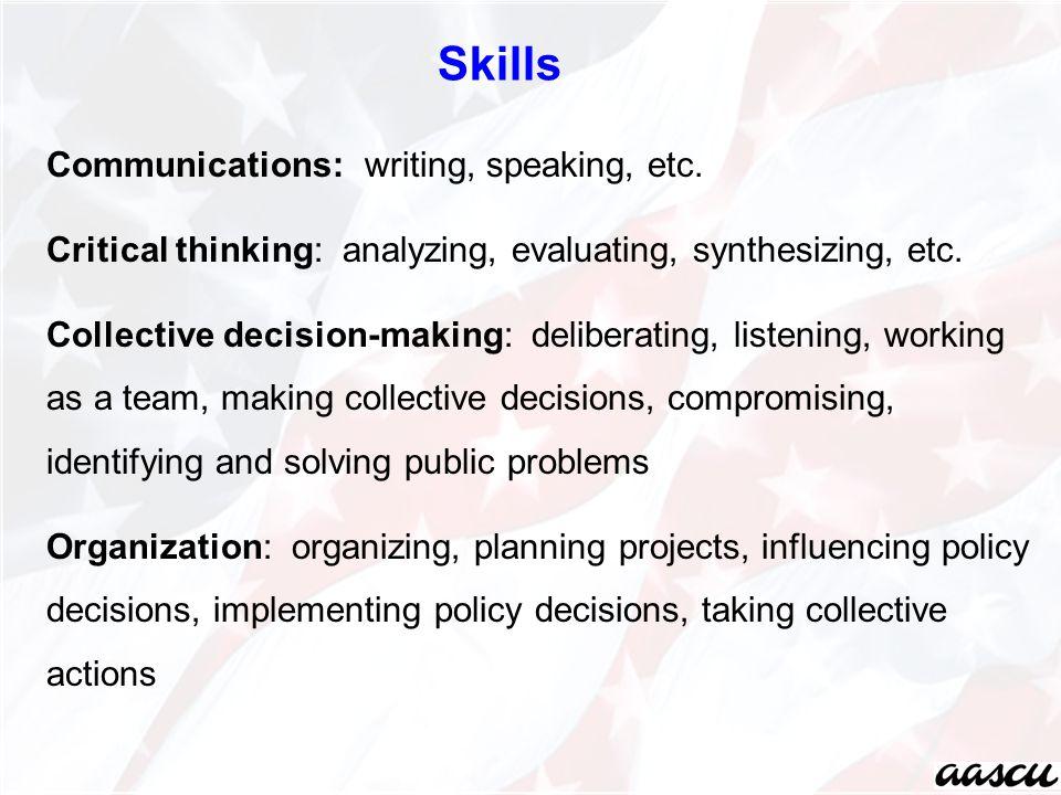 Communications: writing, speaking, etc. Critical thinking: analyzing, evaluating, synthesizing, etc. Collective decision-making: deliberating, listeni