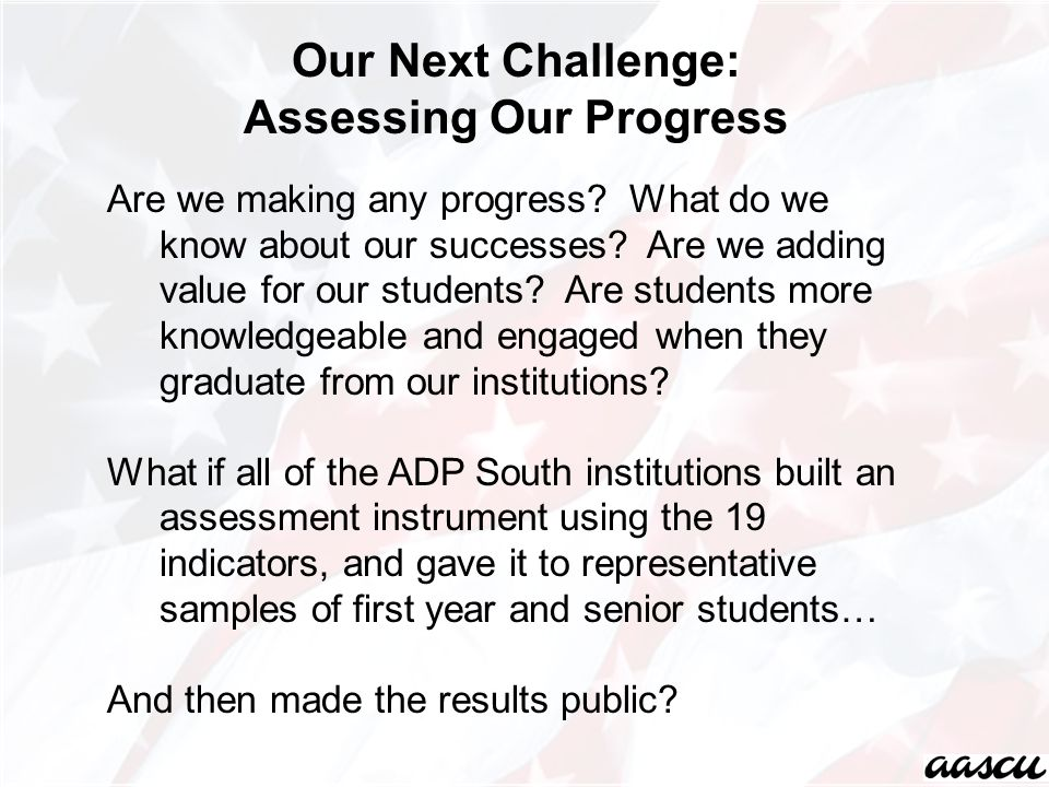 Our Next Challenge: Assessing Our Progress Are we making any progress.