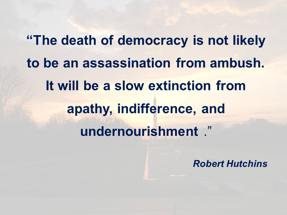 The death of democracy is not likely to be an assassination from ambush.