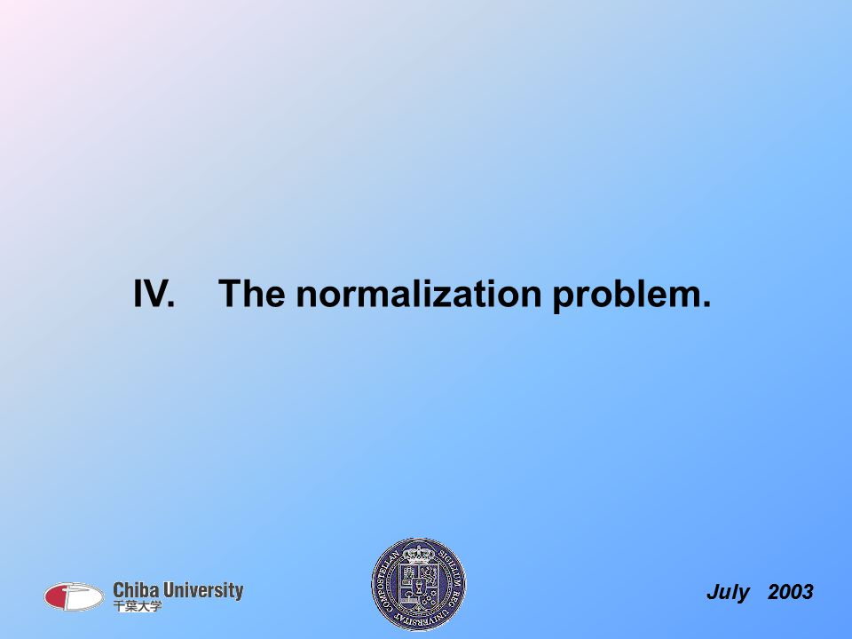 July 2003 IV. The normalization problem.