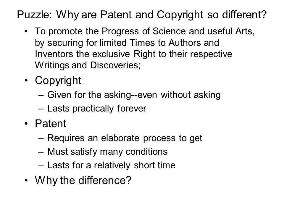 Puzzle: Why are Patent and Copyright so different? To promote the Progress of Science and useful Arts, by securing for limited Times to Authors and In