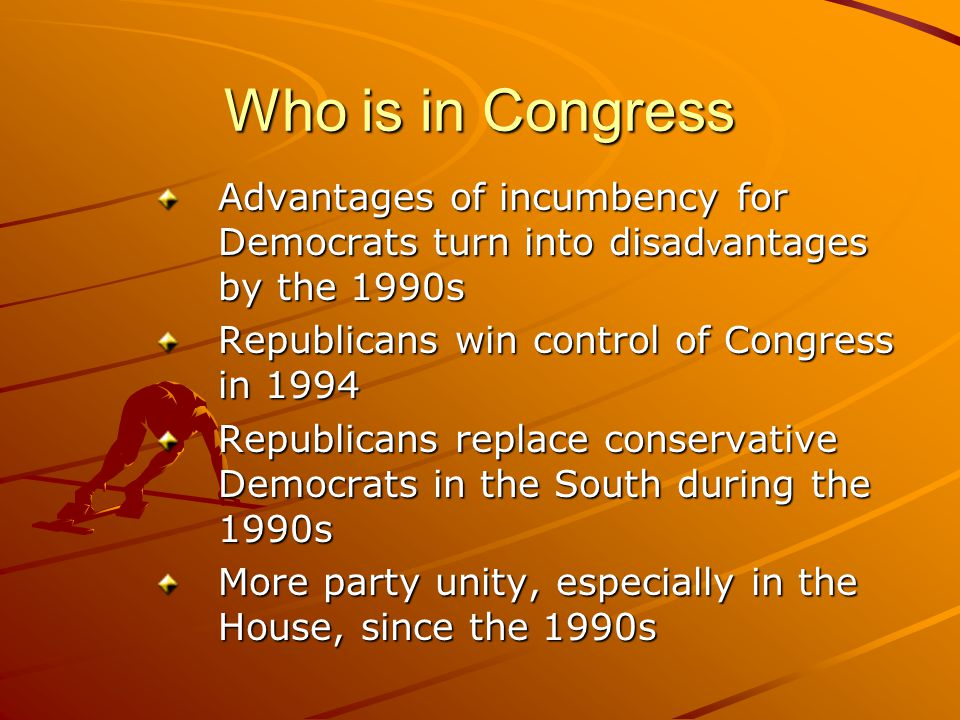 Who is in Congress Advantages of incumbency for Democrats turn into disad v antages by the 1990s Republicans win control of Congress in 1994 Republica