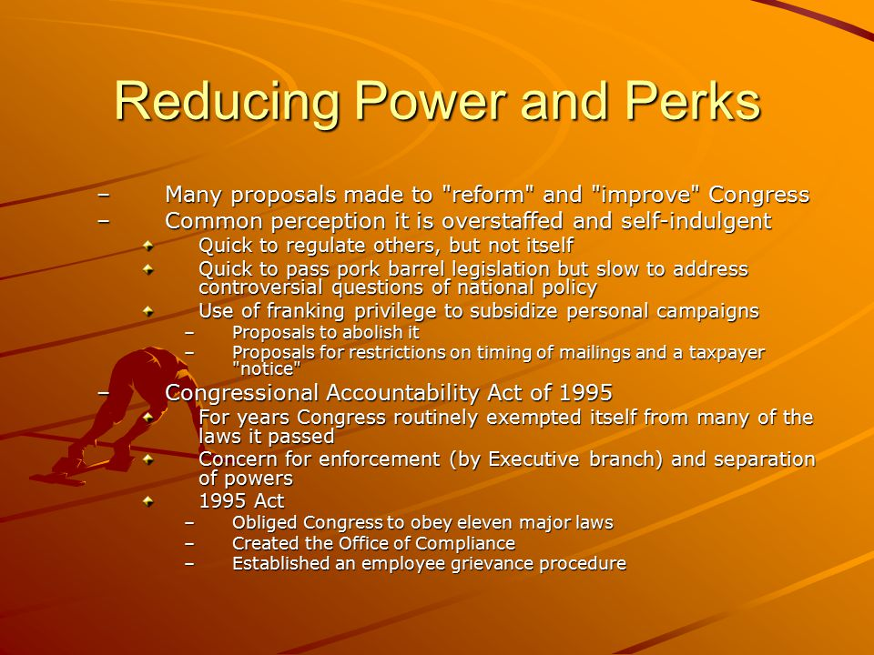 Reducing Power and Perks –Many proposals made to
