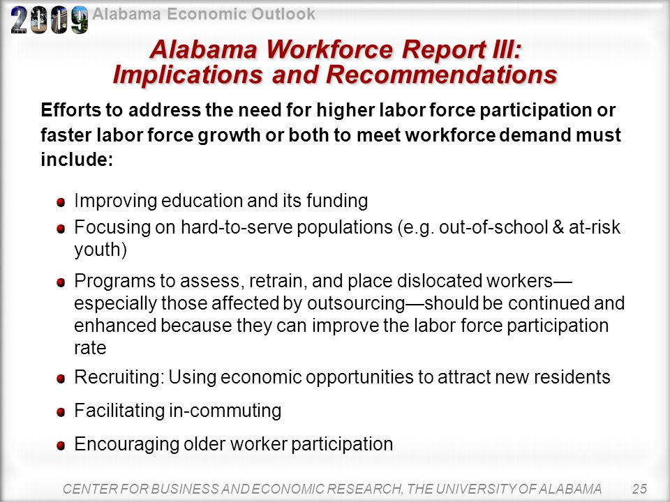 Alabama Economic Outlook Job growth will exceed population and labor force growth through 2025. Strategies to increase the labor force participation r