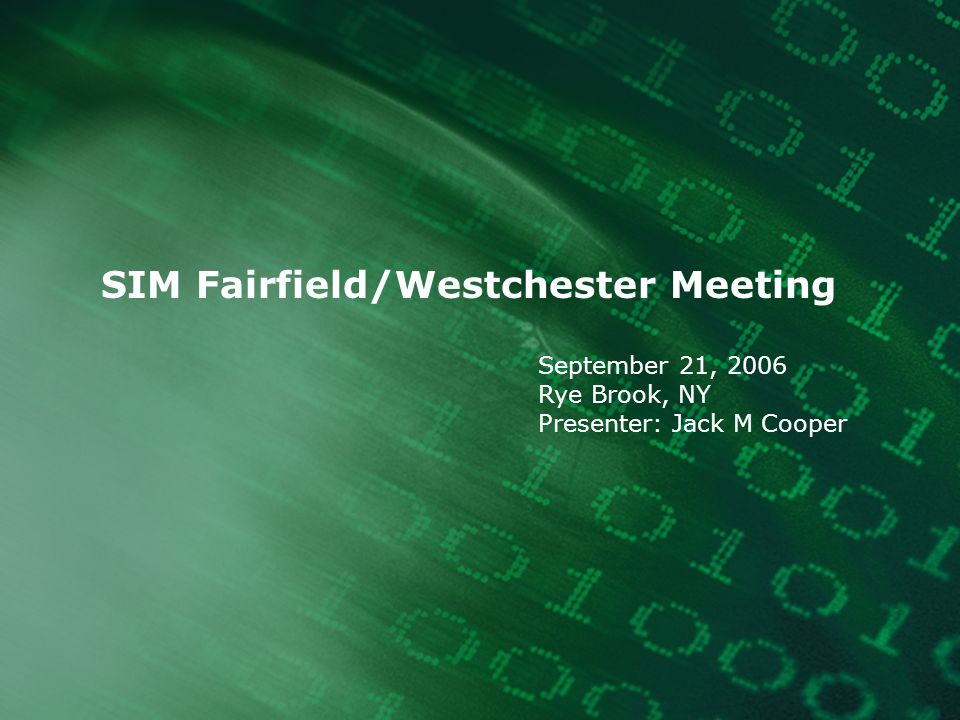 SIM Fairfield/Westchester Meeting September 21, 2006 Rye Brook, NY Presenter: Jack M Cooper