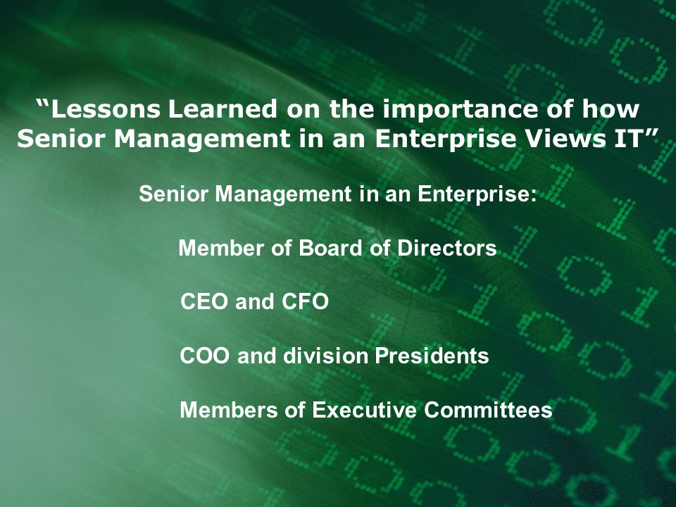 """Lessons Learned on the importance of how Senior Management in an Enterprise Views IT"" Senior Management in an Enterprise: Member of Board of Director"