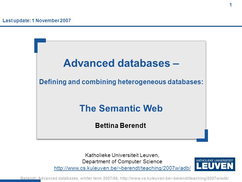 62 Berendt: Advanced databases, winter term 2007/08, http://www.cs.kuleuven.be/~berendt/teaching/2007w/adb/ 62 Agenda The Semantic Web: Motivation and overview Very brief recap of XML (& why it's not semantic) RDF and RDFS OWL Ex.s of standardization: E-commerce, social networks