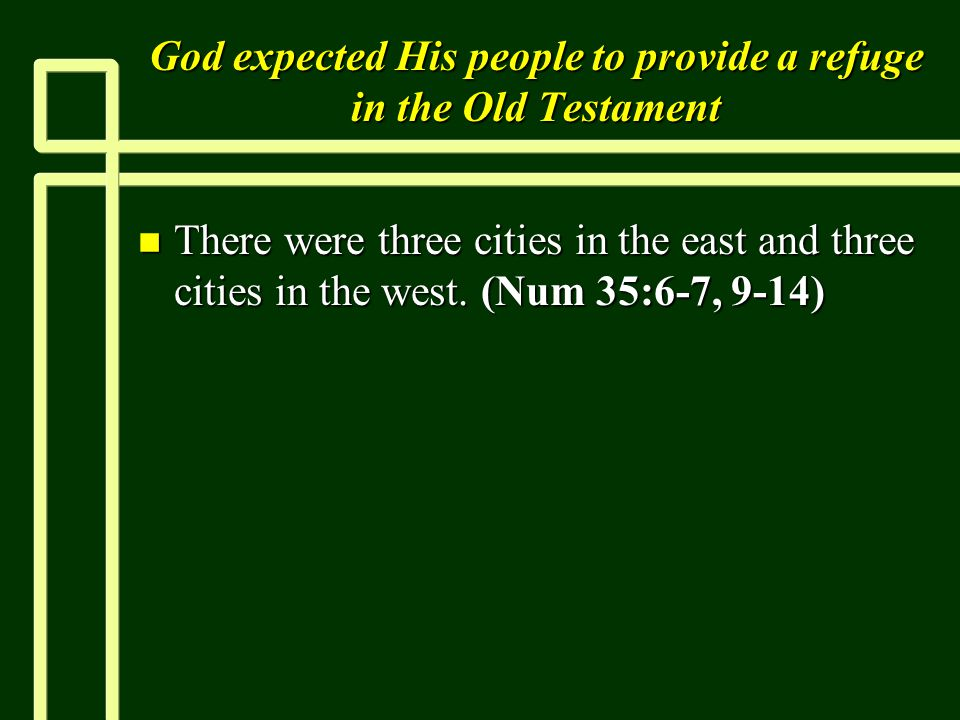 God expected His people to provide a refuge in the Old Testament n There were three cities in the east and three cities in the west.