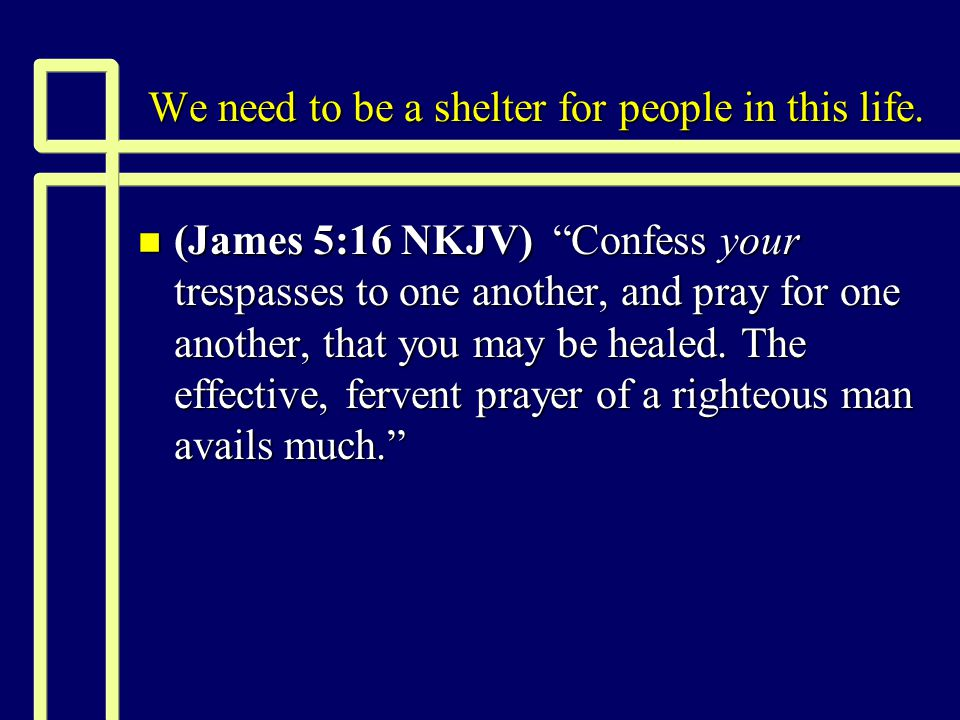 We need to be a shelter for people in this life.
