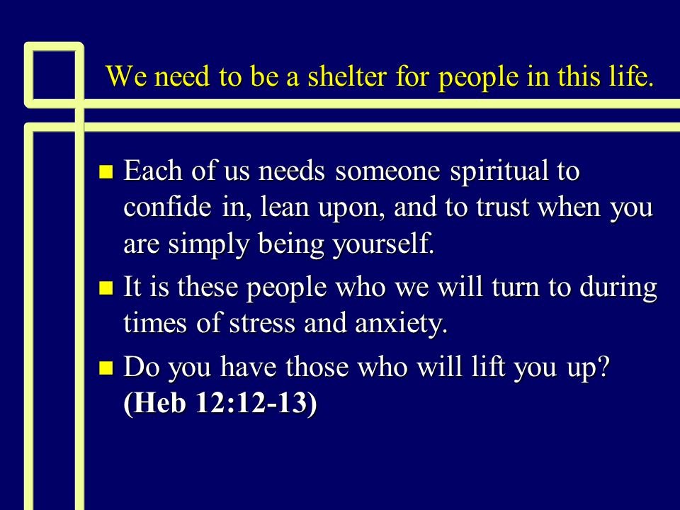 How we can provide refuge today n Please do not make the mistake of just saying: If you need me, call me. The truth is that most people will think: I need you, but I am not going to call! We need to be more open to the needs of others!