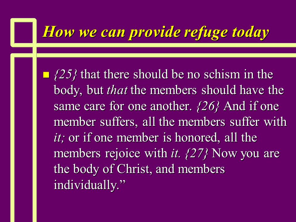 How we can provide refuge today n {25} that there should be no schism in the body, but that the members should have the same care for one another.