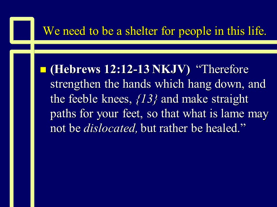 Will a child of God have need of refuge.n Because trouble will in time come upon all of us.