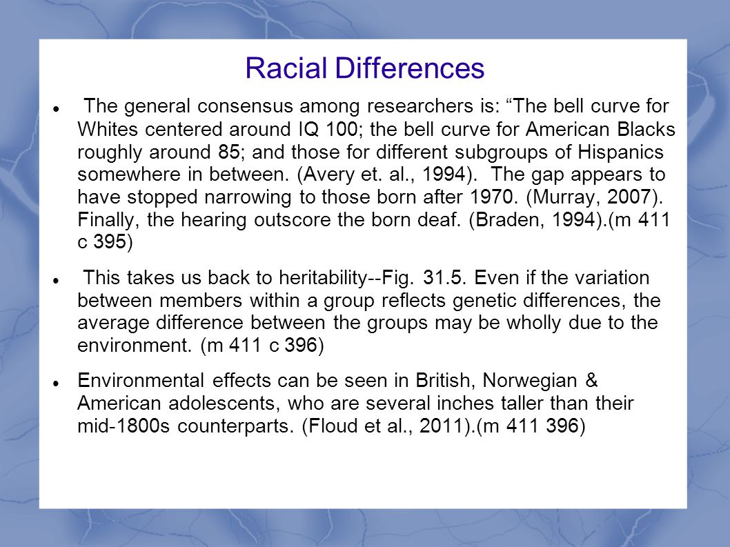 "Racial Differences The general consensus among researchers is: ""The bell curve for Whites centered around IQ 100; the bell curve for American Blacks r"