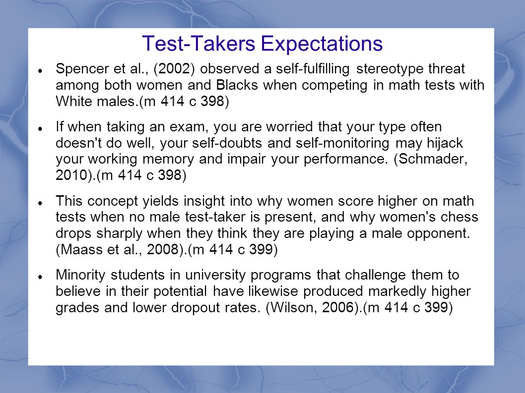 Test-Takers Expectations Spencer et al., (2002) observed a self-fulfilling stereotype threat among both women and Blacks when competing in math tests