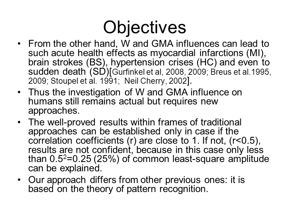 Objectives From the other hand, W and GMA influences can lead to such acute health effects as myocardial infarctions (MI), brain strokes (BS), hypertension crises (HC) and even to sudden death (SD)[ Gurfinkel et al, 2008, 2009; Breus et al.1995, 2009; Stoupel et al.
