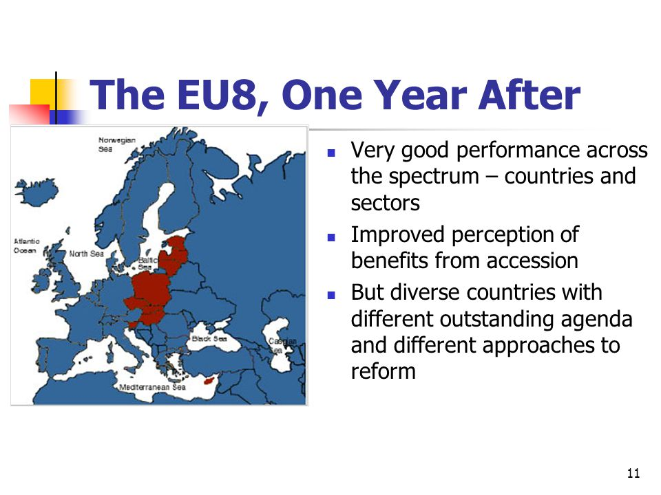 11 The EU8, One Year After Very good performance across the spectrum – countries and sectors Improved perception of benefits from accession But diverse countries with different outstanding agenda and different approaches to reform
