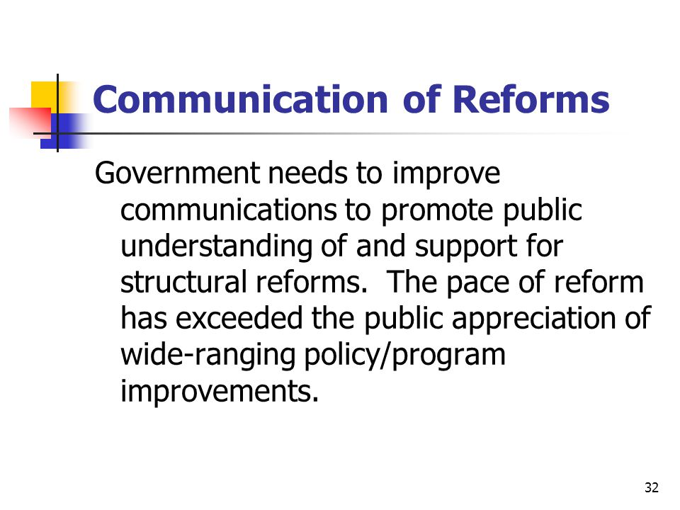32 Communication of Reforms Government needs to improve communications to promote public understanding of and support for structural reforms.