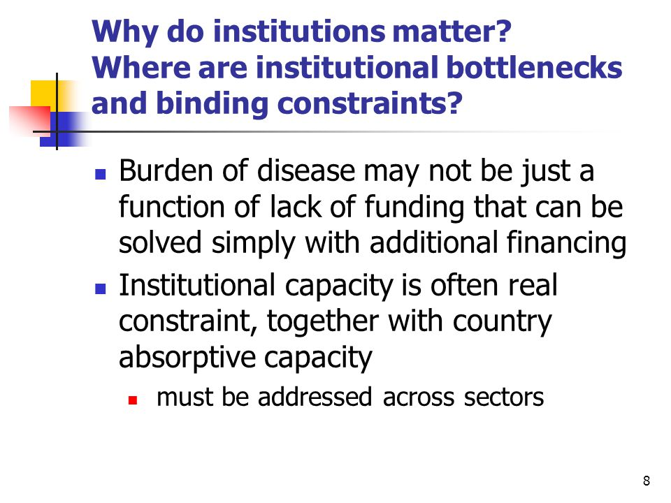 8 Why do institutions matter. Where are institutional bottlenecks and binding constraints.