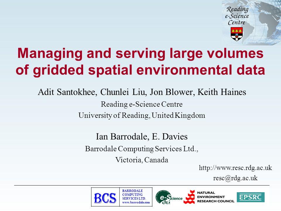 BARRODALE COMPUTING SERVICES LTD. www.barrodale.com Managing and serving large volumes of gridded spatial environmental data Adit Santokhee, Chunlei L