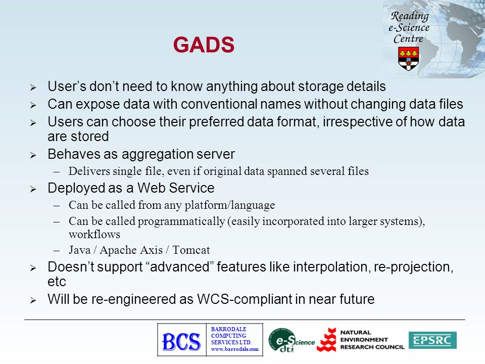 BARRODALE COMPUTING SERVICES LTD. www.barrodale.com GADS  User's don't need to know anything about storage details  Can expose data with conventiona
