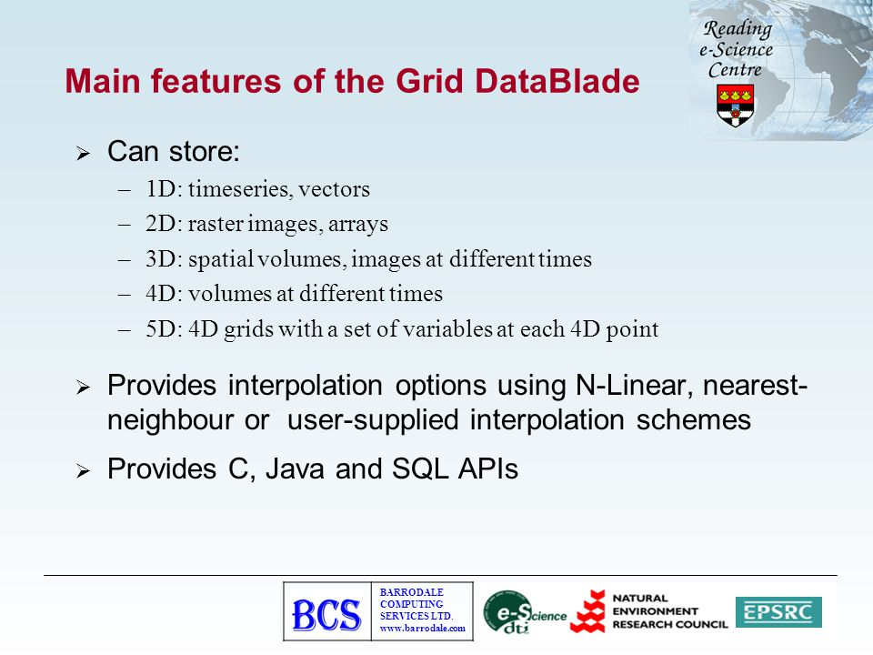 BARRODALE COMPUTING SERVICES LTD. www.barrodale.com Main features of the Grid DataBlade  Can store: –1D: timeseries, vectors –2D: raster images, arra