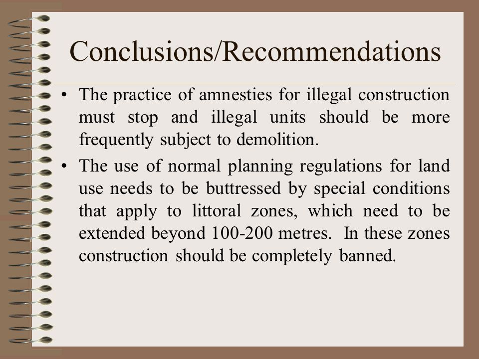 Conclusions/Recommendations The practice of amnesties for illegal construction must stop and illegal units should be more frequently subject to demolition.