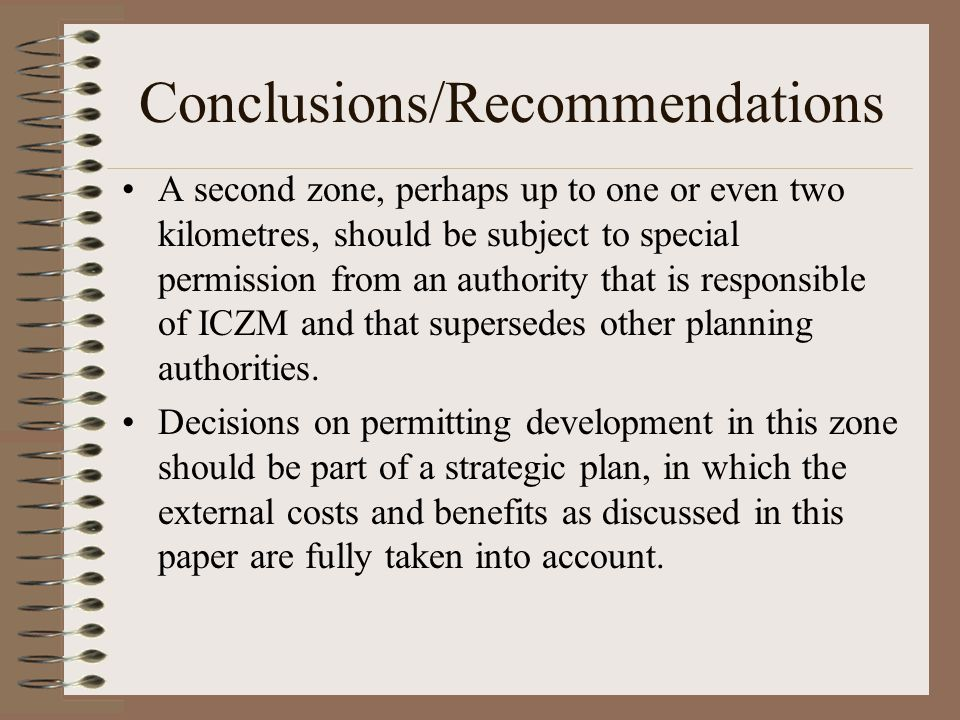 Conclusions/Recommendations A second zone, perhaps up to one or even two kilometres, should be subject to special permission from an authority that is responsible of ICZM and that supersedes other planning authorities.