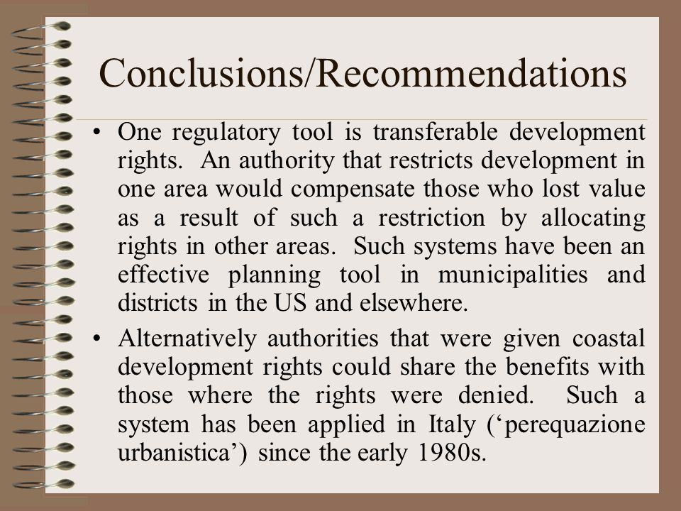 Conclusions/Recommendations One regulatory tool is transferable development rights.