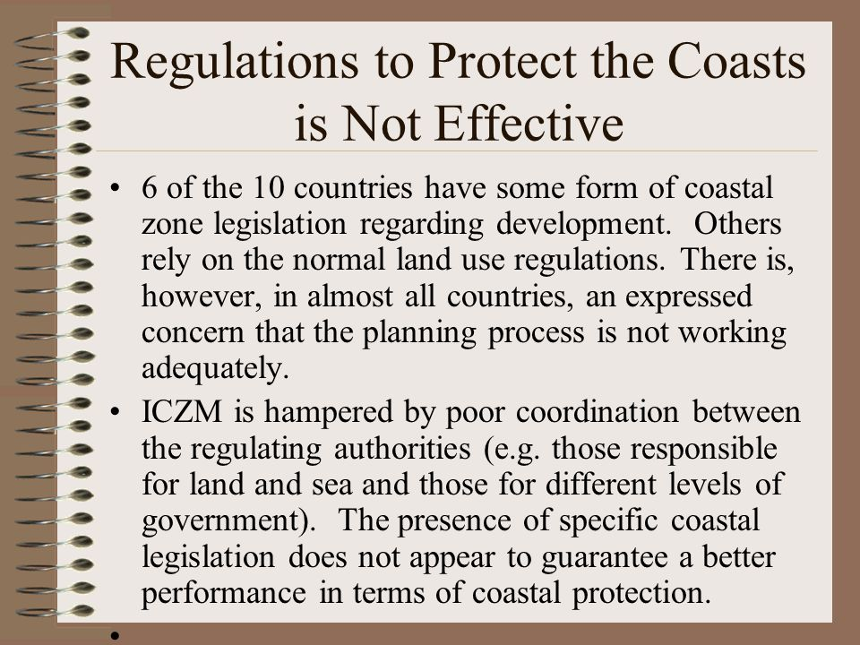 Regulations to Protect the Coasts is Not Effective 6 of the 10 countries have some form of coastal zone legislation regarding development.