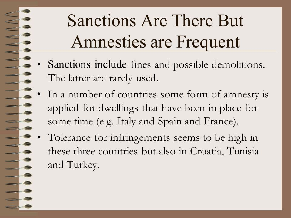 Sanctions Are There But Amnesties are Frequent Sanctions include fines and possible demolitions.
