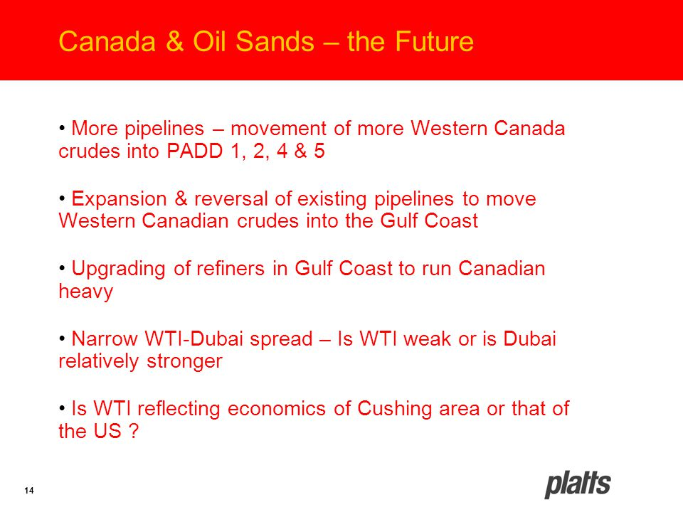 14 Canada & Oil Sands – the Future More pipelines – movement of more Western Canada crudes into PADD 1, 2, 4 & 5 Expansion & reversal of existing pipe