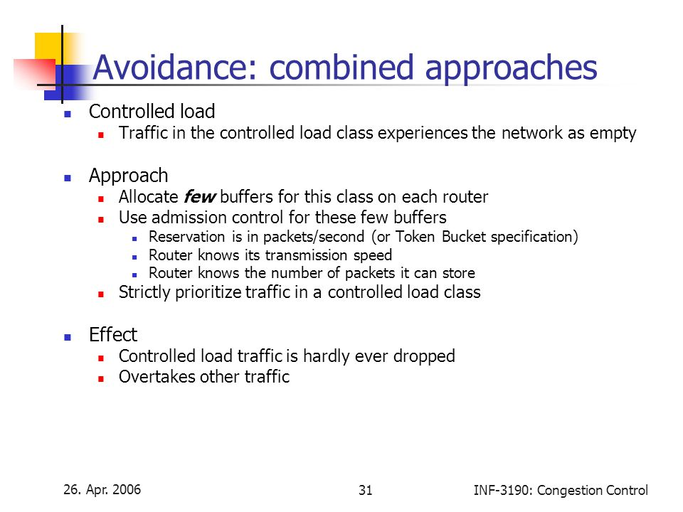 26. Apr. 2006 31INF-3190: Congestion Control Avoidance: combined approaches Controlled load Traffic in the controlled load class experiences the netwo