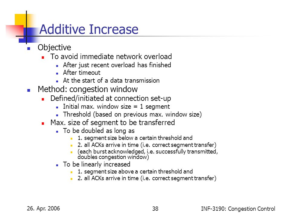 26. Apr. 2006 38INF-3190: Congestion Control Additive Increase Objective To avoid immediate network overload After just recent overload has finished A