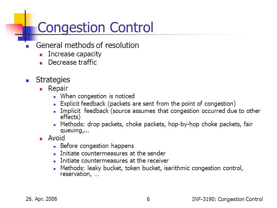 26. Apr. 2006 6INF-3190: Congestion Control Congestion Control General methods of resolution Increase capacity Decrease traffic Strategies Repair When