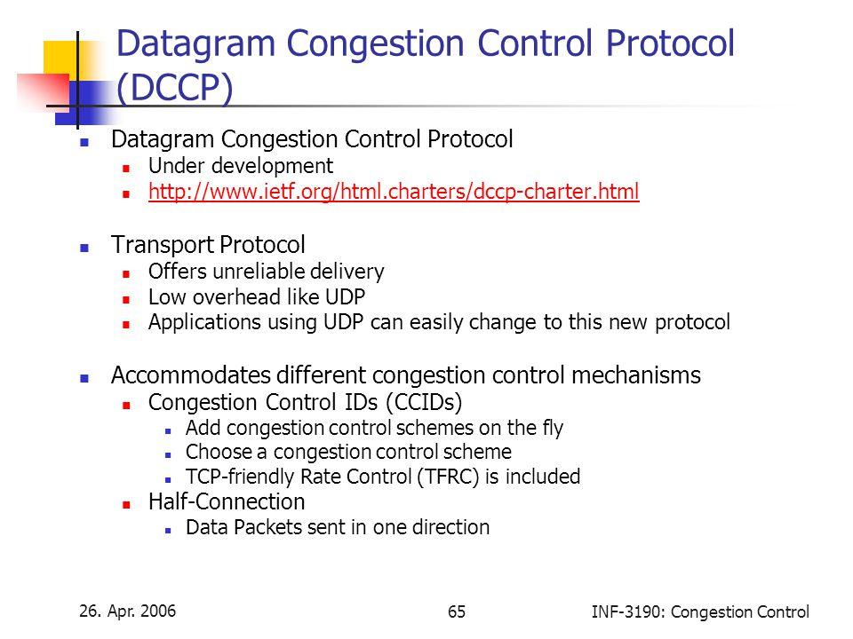 26. Apr. 2006 65INF-3190: Congestion Control Datagram Congestion Control Protocol (DCCP) Datagram Congestion Control Protocol Under development http:/