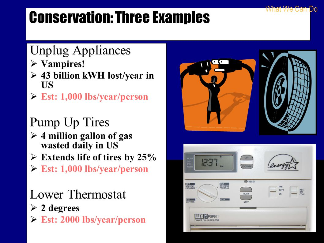 Conservation: Three Examples Unplug Appliances  Vampires.