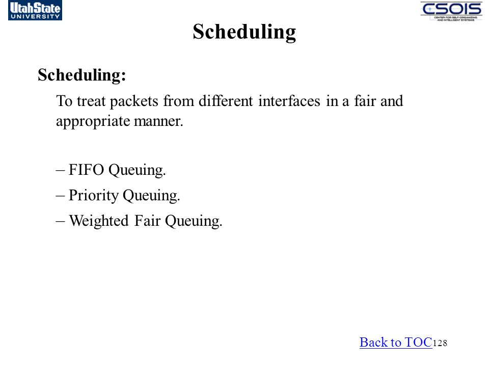 128 Scheduling Scheduling: To treat packets from different interfaces in a fair and appropriate manner.