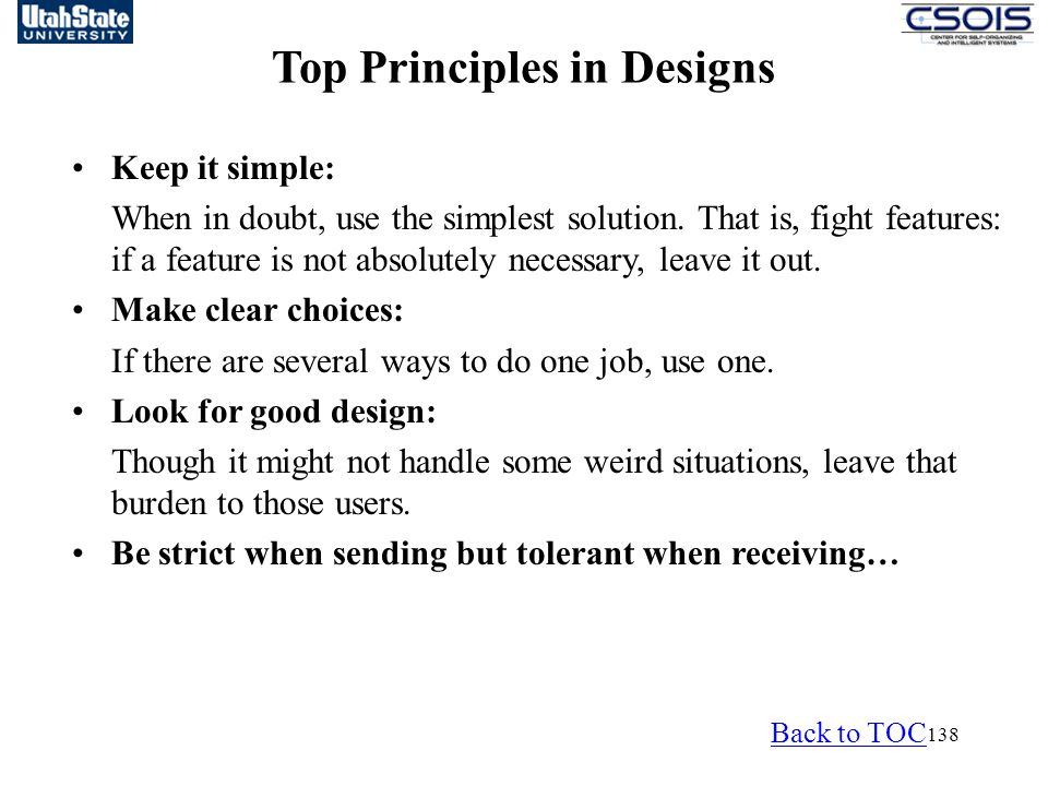 138 Top Principles in Designs Keep it simple: When in doubt, use the simplest solution.