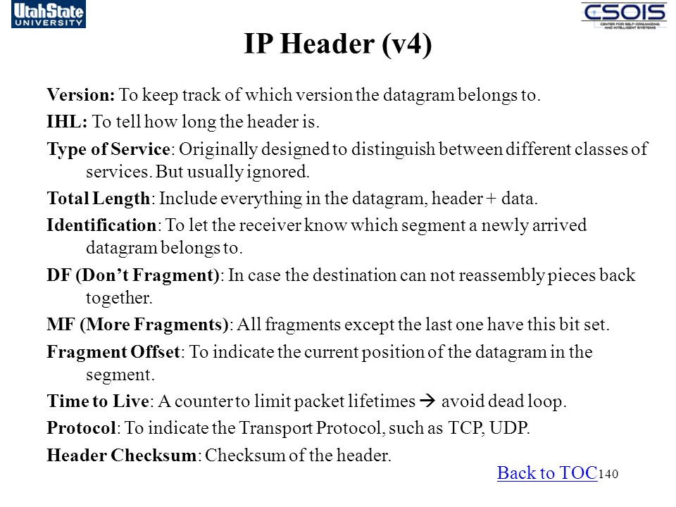 140 IP Header (v4) Version: To keep track of which version the datagram belongs to.