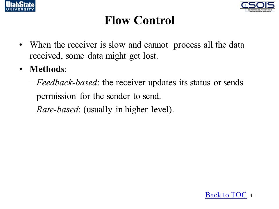 41 Flow Control Back to TOC When the receiver is slow and cannot process all the data received, some data might get lost.