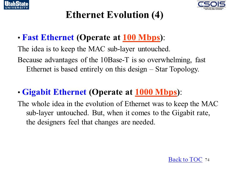 74 Ethernet Evolution (4) Fast Ethernet (Operate at 100 Mbps): The idea is to keep the MAC sub-layer untouched.