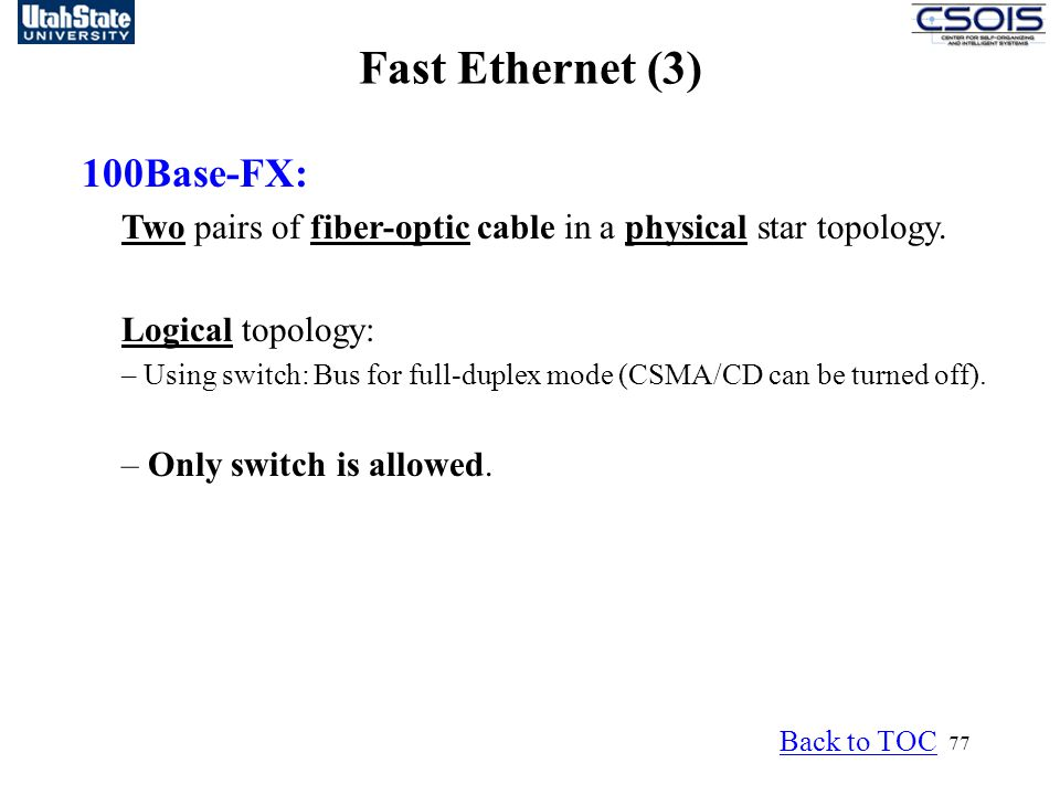 77 Fast Ethernet (3) 100Base-FX: Two pairs of fiber-optic cable in a physical star topology.