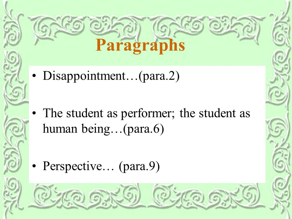 Paragraphs Disappointment…(para.2) The student as performer; the student as human being…(para.6) Perspective… (para.9)