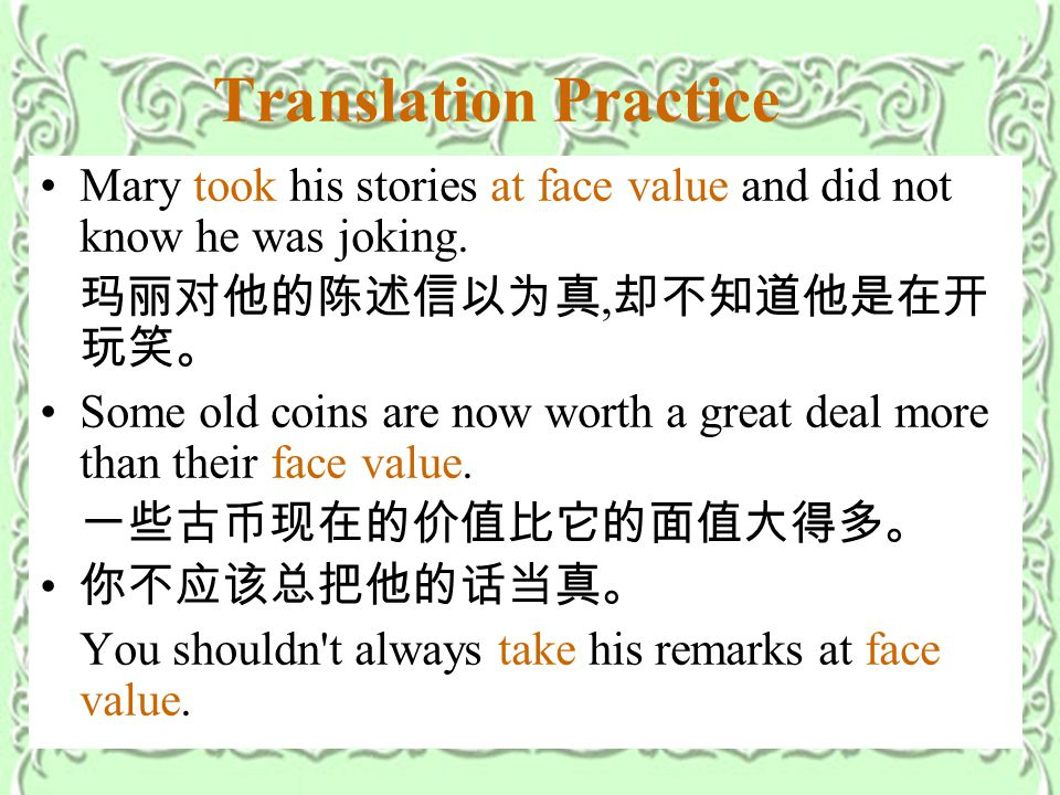 Translation Practice Mary took his stories at face value and did not know he was joking.