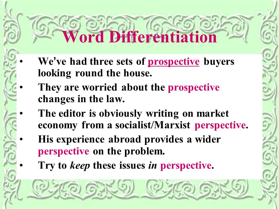 Word Differentiation We ' ve had three sets of prospective buyers looking round the house.