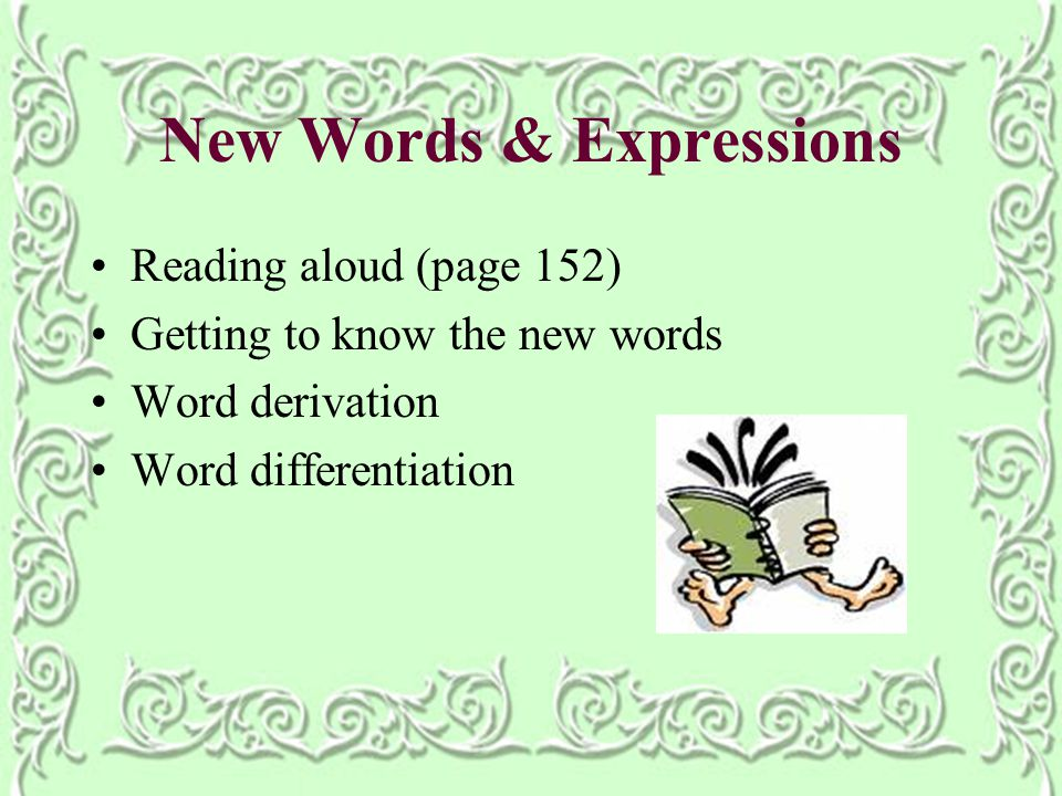New Words & Expressions Reading aloud (page 152) Getting to know the new words Word derivation Word differentiation