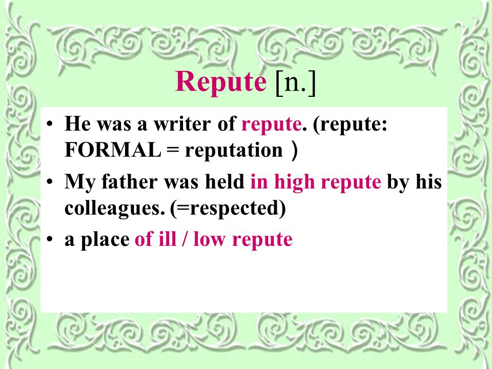 Repute [n.] He was a writer of repute.
